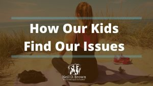 How Our Kids Help Us Find & Heal Our Own Issues