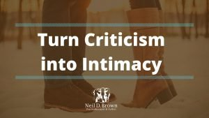 How to Turn Constant Criticism into Intimacy