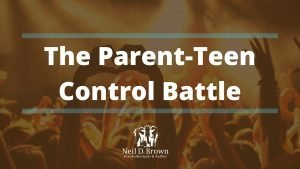 What Is the Parent-Child or Parent-Teen Control Battle?