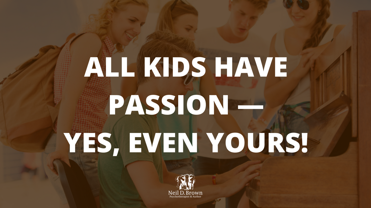 All Kids Have Passion — Yes, Even Yours!