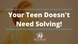 Your Teenager Is Not a Problem to Be Solved!