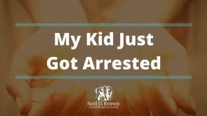 """I Can't Believe It... My Kid Just Got Arrested! Now What?"""
