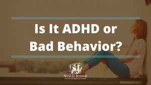 Is It ADHD or Is It Bad Behavior?