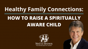 How To Raise A Spiritually Aware Child