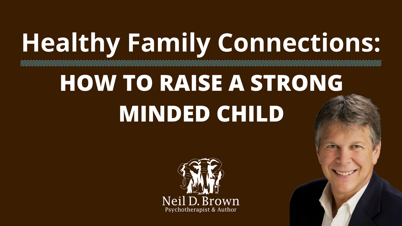 How to Raise a Strong Minded Child