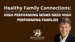 High Performing Moms Need High Performing Families