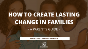 How To Create Lasting Change In Families