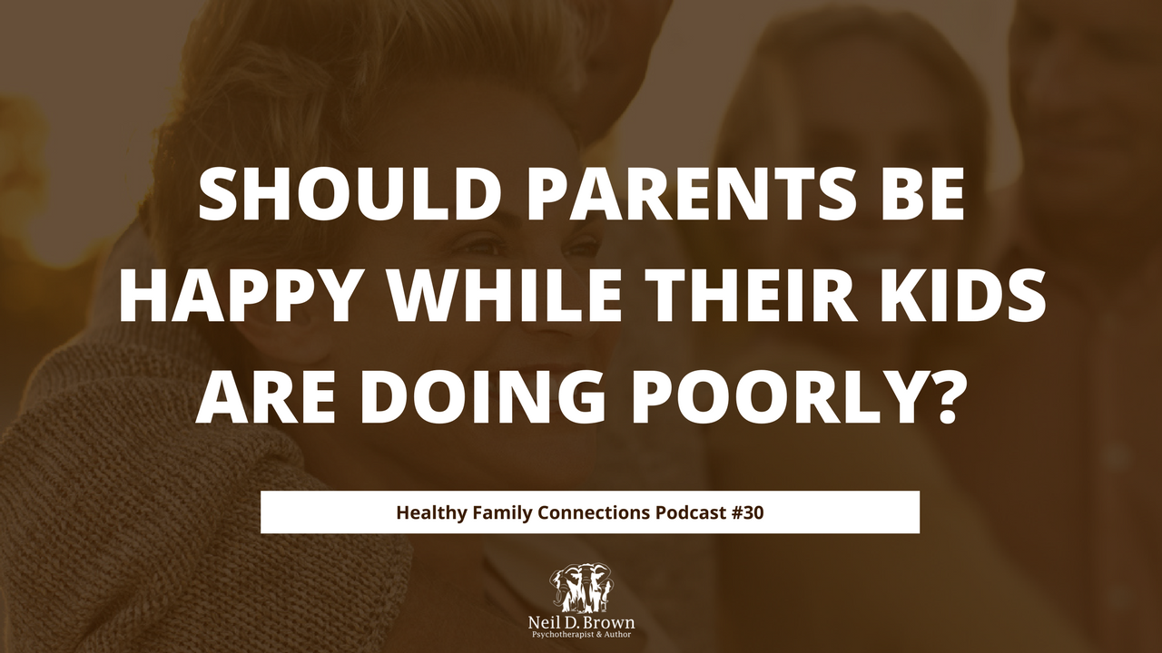 Should Parents be Happy While Their Kids are Doing Poorly?