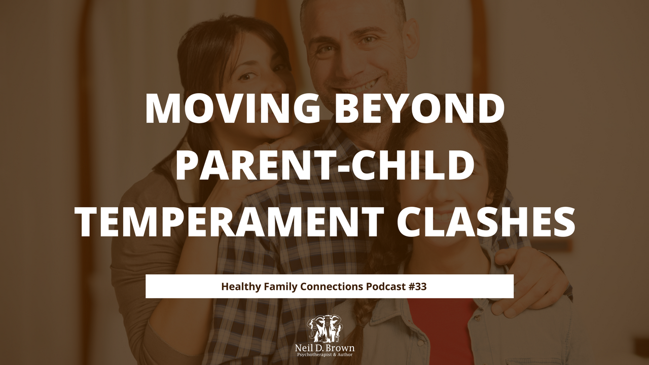 Moving Beyond Parent-Child Temperament Clashes