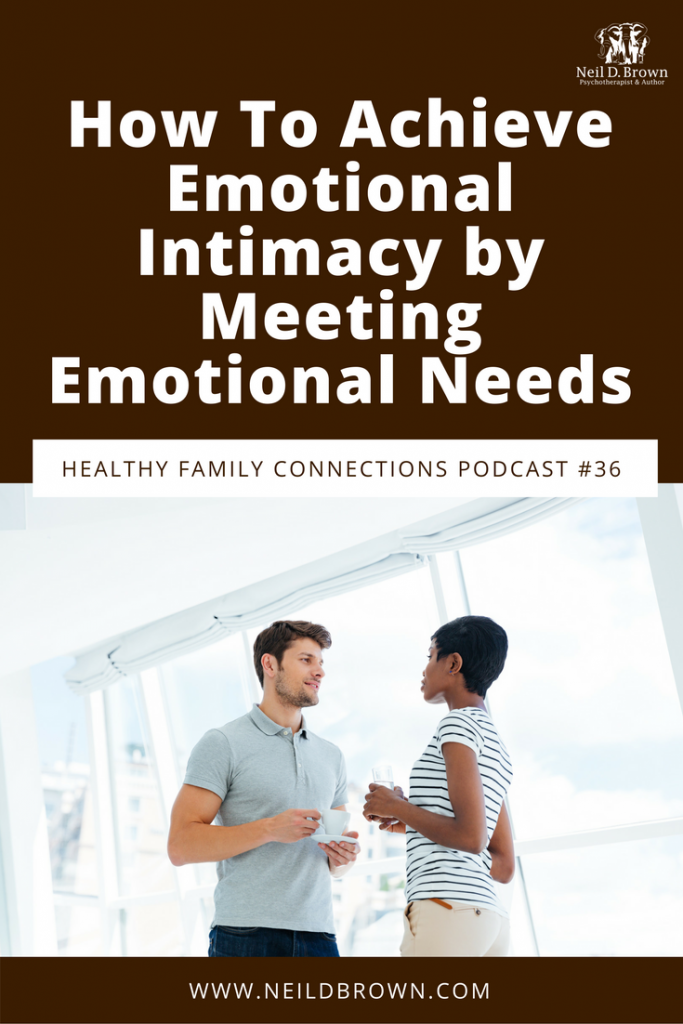 How To Achieve Emotional Intimacy by Meeting Emotional Needs