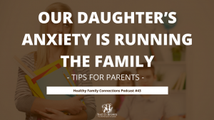Our Daughter's Anxiety is Running the Family