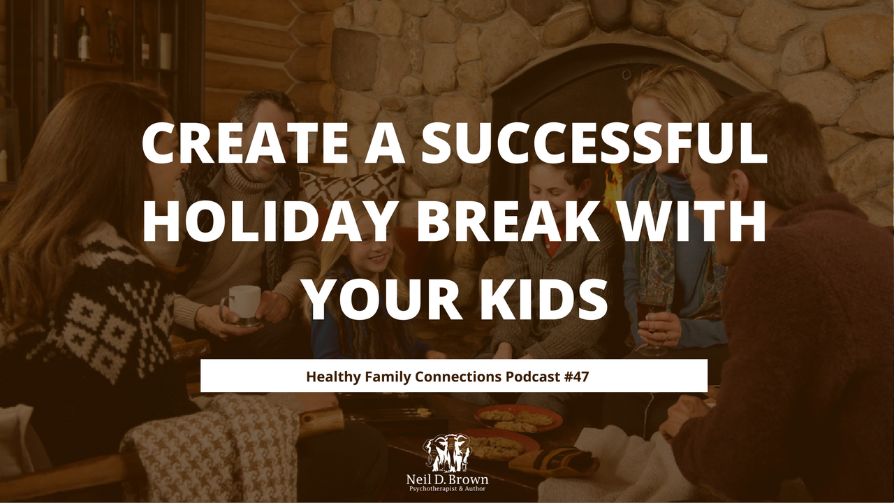 Create a Successful Holiday Break with your Kids