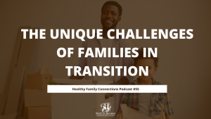 The Unique Challenges of Families In Transition