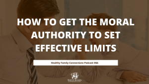 How To Get The Moral Authority To Set Effective Limits