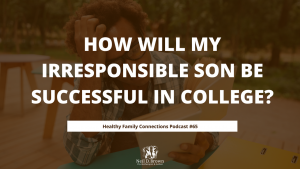 How Will My Irresponsible Son Be Successful In College
