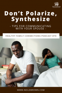 Don't Polarize, Synthesize Tips Communicating With Your Spouse Pinterest