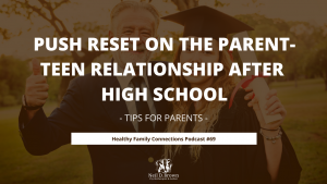 Push Reset on the Parent-Teen Relationship After High School
