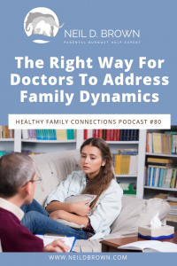 The Right Way For Doctors To Address Family Dynamics