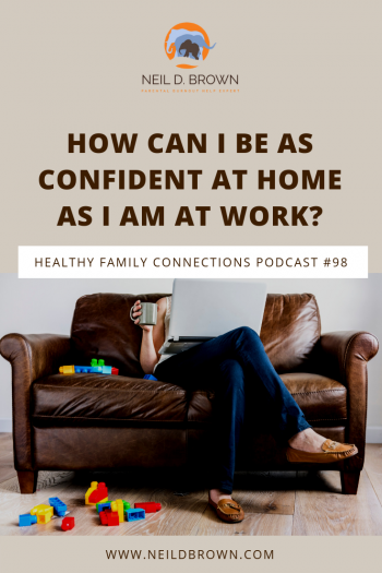 How Can I Be As Confident At Home As I Am At Work?