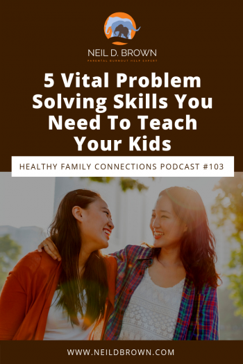 5 Vital Problem Solving Skills You Need To Teach Your Kids