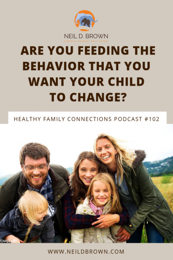 Are You Feeding The Behavior That You Want Your Child To Change_