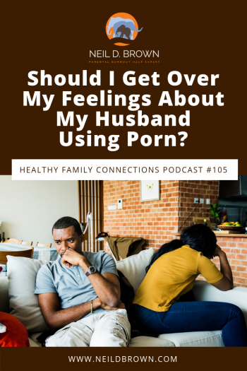Should I Get Over My Feelings About My Husband Using Porn?