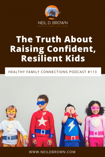 The Truth About Raising Confident, Resilient Kids