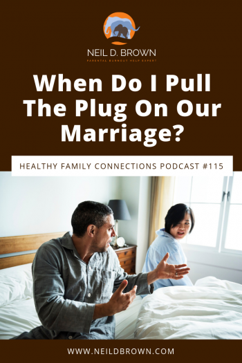 When Do I Pull The Plug On Our Marriage?