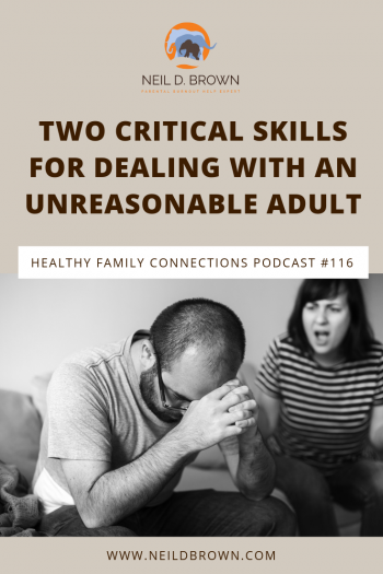 Two Critical Skills For Dealing With An Unreasonable Adult