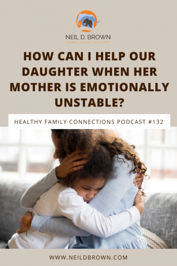 How Can I Help Our Daughter When Her Mother Is Emotionally Unstable
