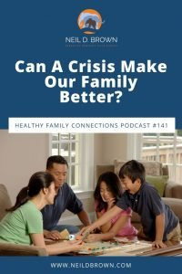 Can A Crisis Make Our Family Better?