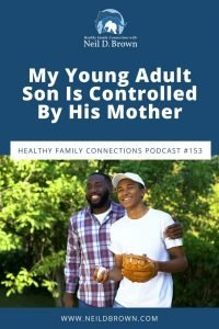 My Young Adult Son Is Controlled By His Mother
