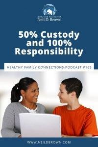50% Custody and 100% Responsibility