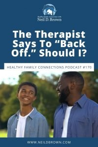 """The Therapist Says To """"Back Off."""" Should I?"""